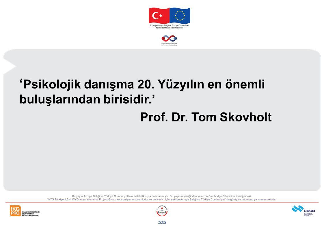 ' Psikolojik danışma 20. Yüzyılın en önemli buluşlarından birisidir.' Prof. Dr. Tom Skovholt