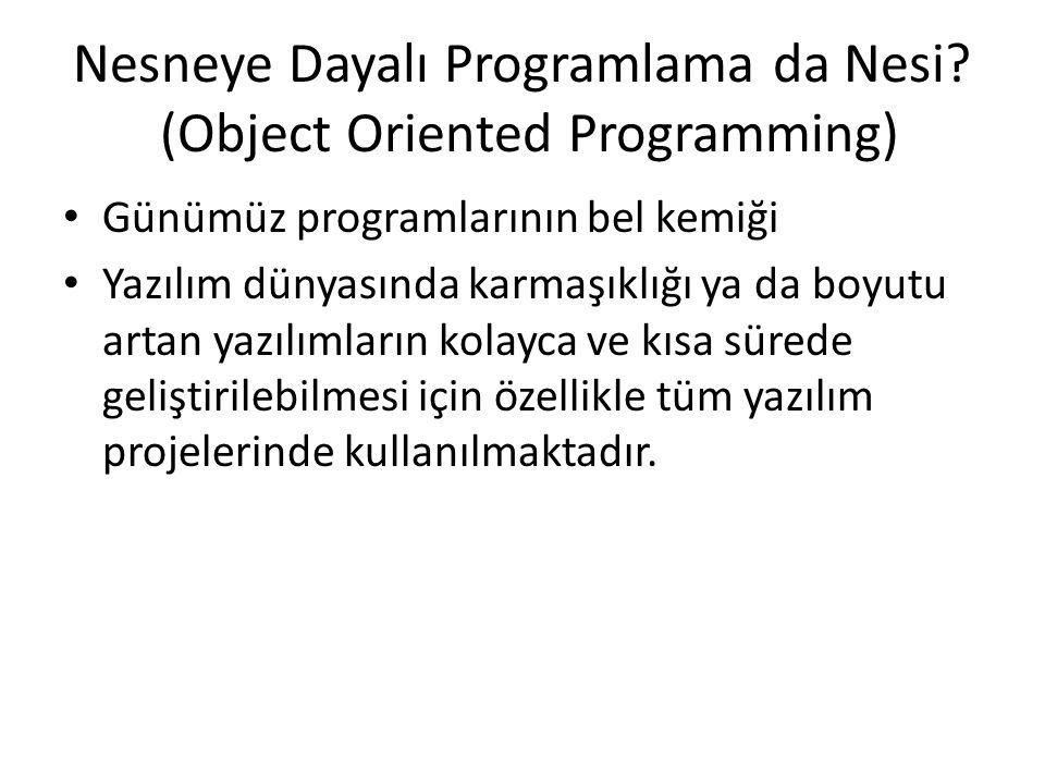 Nesneye Dayalı Programlama da Nesi? (Object Oriented Programming) • Günümüz programlarının bel kemiği • Yazılım dünyasında karmaşıklığı ya da boyutu a
