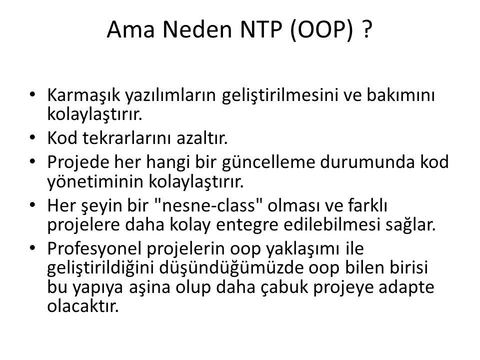 Ama Neden NTP (OOP) ? • Karmaşık yazılımların geliştirilmesini ve bakımını kolaylaştırır. • Kod tekrarlarını azaltır. • Projede her hangi bir güncelle