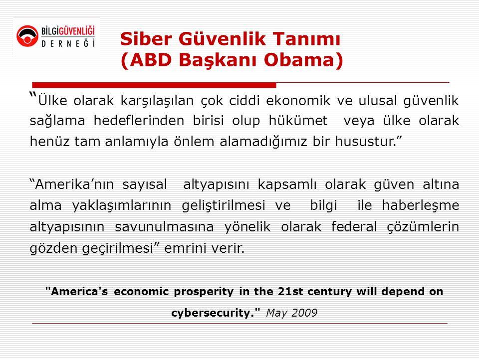"""Siber Güvenlik Tanımı (ABD Başkanı Obama) """" Ülke olarak karşılaşılan çok ciddi ekonomik ve ulusal güvenlik sağlama hedeflerinden birisi olup hükümet v"""