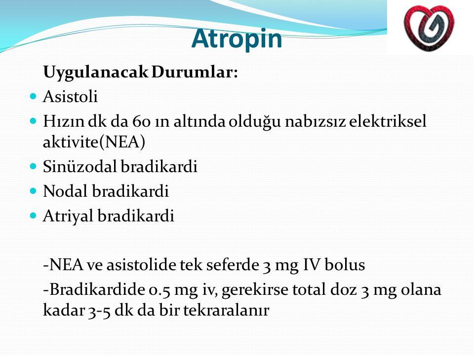 Atropin Uygulanacak Durumlar:  Asistoli  Hızın dk da 60 ın altında olduğu nabızsız elektriksel aktivite(NEA)  Sinüzodal bradikardi  Nodal bradikardi  Atriyal bradikardi -NEA ve asistolide tek seferde 3 mg IV bolus -Bradikardide 0.5 mg iv, gerekirse total doz 3 mg olana kadar 3-5 dk da bir tekraralanır