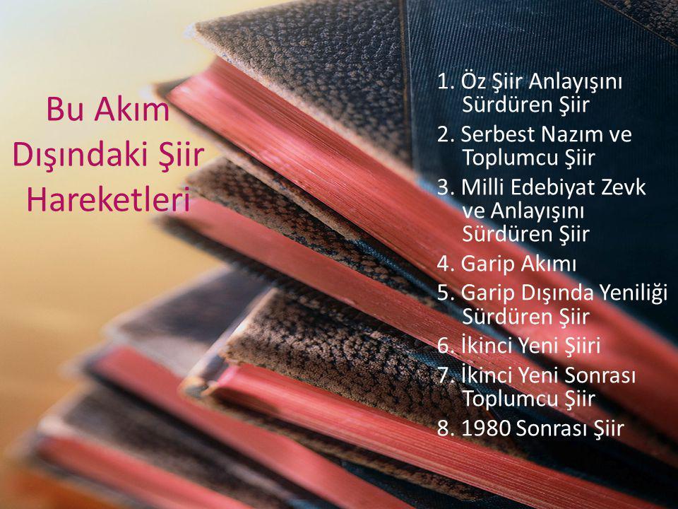 Bu Akım Dışındaki Şiir Hareketleri 1. Öz Şiir Anlayışını Sürdüren Şiir 2. Serbest Nazım ve Toplumcu Şiir 3. Milli Edebiyat Zevk ve Anlayışını Sürdüren