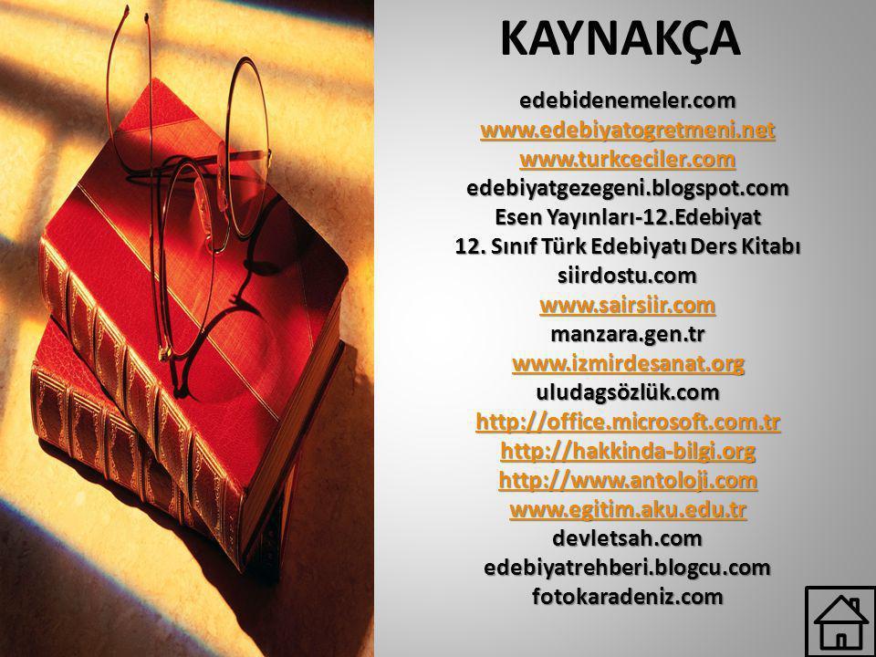 KAYNAKÇAedebidenemeler.com www.edebiyatogretmeni.net www.turkceciler.com edebiyatgezegeni.blogspot.com Esen Yayınları-12.Edebiyat 12. Sınıf Türk Edebi
