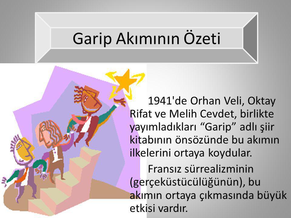 """1941'de Orhan Veli, Oktay Rifat ve Melih Cevdet, birlikte yayımladıkları """"Garip"""" adlı şiir kitabının önsözünde bu akımın ilkelerini ortaya koydular. F"""