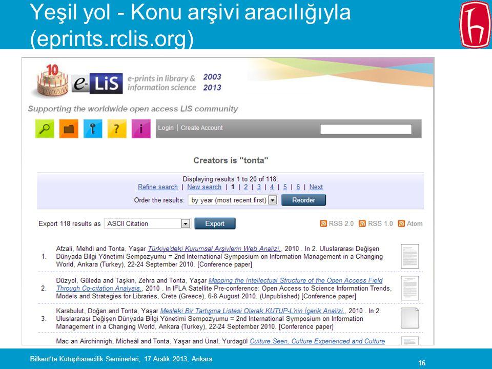 16 Yeşil yol - Konu arşivi aracılığıyla (eprints.rclis.org) Bilkent'te Kütüphanecilik Seminerleri, 17 Aralık 2013, Ankara