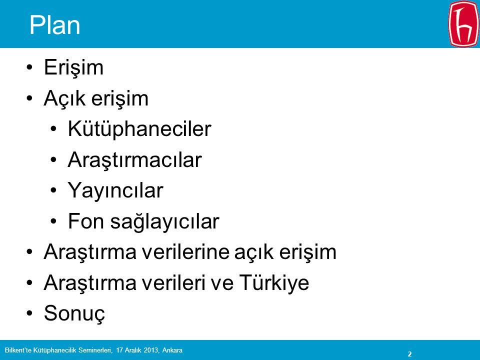 2 Plan •Erişim •Açık erişim •Kütüphaneciler •Araştırmacılar •Yayıncılar •Fon sağlayıcılar •Araştırma verilerine açık erişim •Araştırma verileri ve Türkiye •Sonuç Bilkent'te Kütüphanecilik Seminerleri, 17 Aralık 2013, Ankara