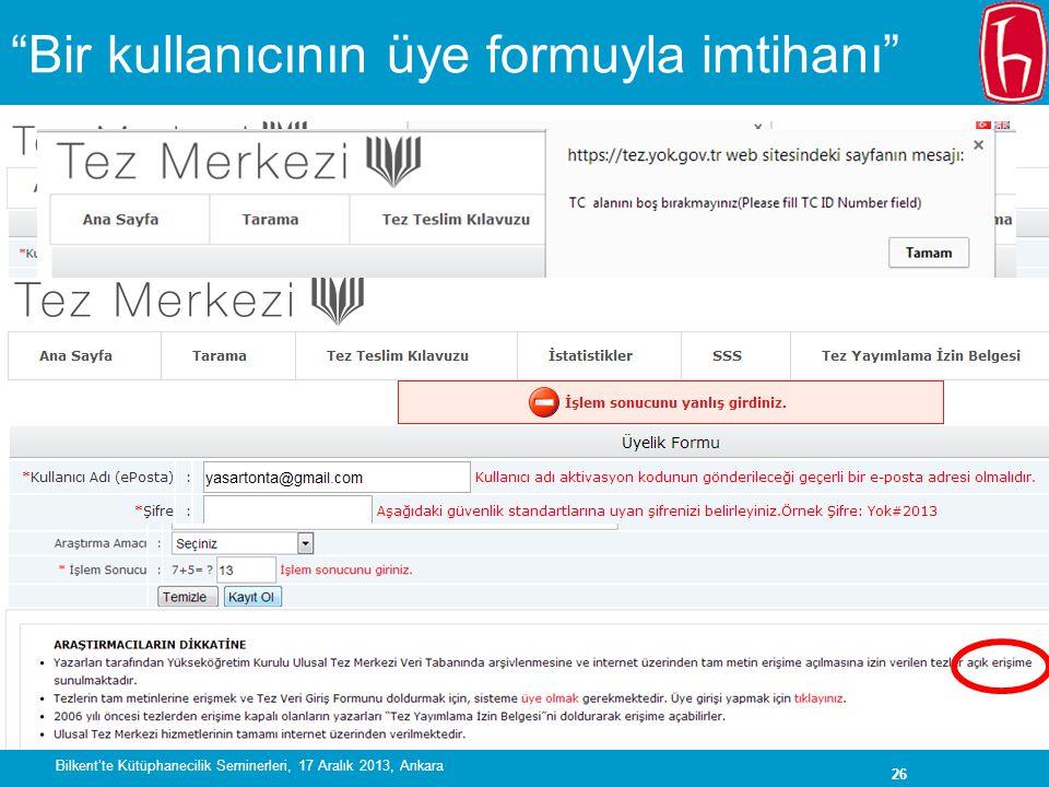 26 Bir kullanıcının üye formuyla imtihanı Bilkent'te Kütüphanecilik Seminerleri, 17 Aralık 2013, Ankara