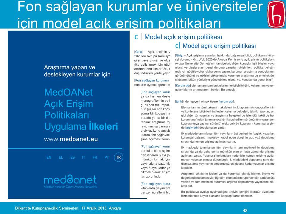 42 Fon sağlayan kurumlar ve üniversiteler için model açık erişim politikaları Bilkent'te Kütüphanecilik Seminerleri, 17 Aralık 2013, Ankara
