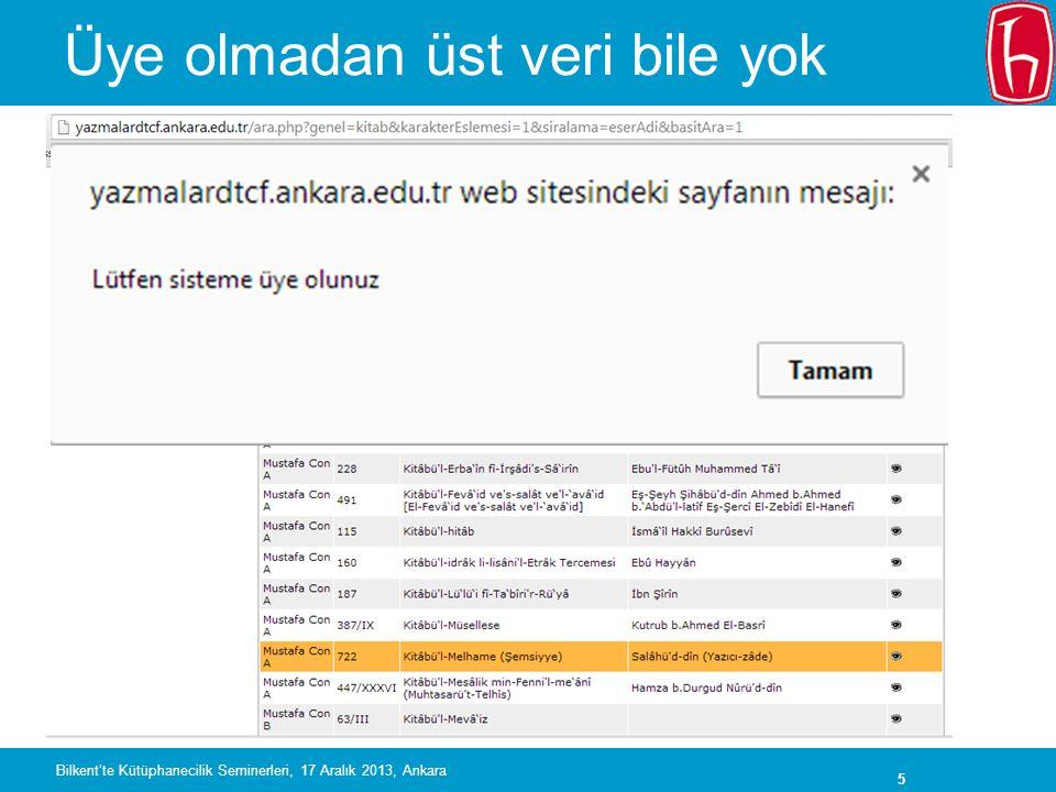 5 Üye olmadan üst veri bile yok Bilkent'te Kütüphanecilik Seminerleri, 17 Aralık 2013, Ankara