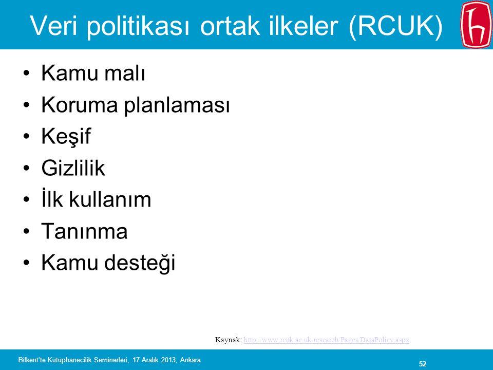 52 Veri politikası ortak ilkeler (RCUK) •Kamu malı •Koruma planlaması •Keşif •Gizlilik •İlk kullanım •Tanınma •Kamu desteği Kaynak: http://www.rcuk.ac.uk/research/Pages/DataPolicy.aspxhttp://www.rcuk.ac.uk/research/Pages/DataPolicy.aspx Bilkent'te Kütüphanecilik Seminerleri, 17 Aralık 2013, Ankara