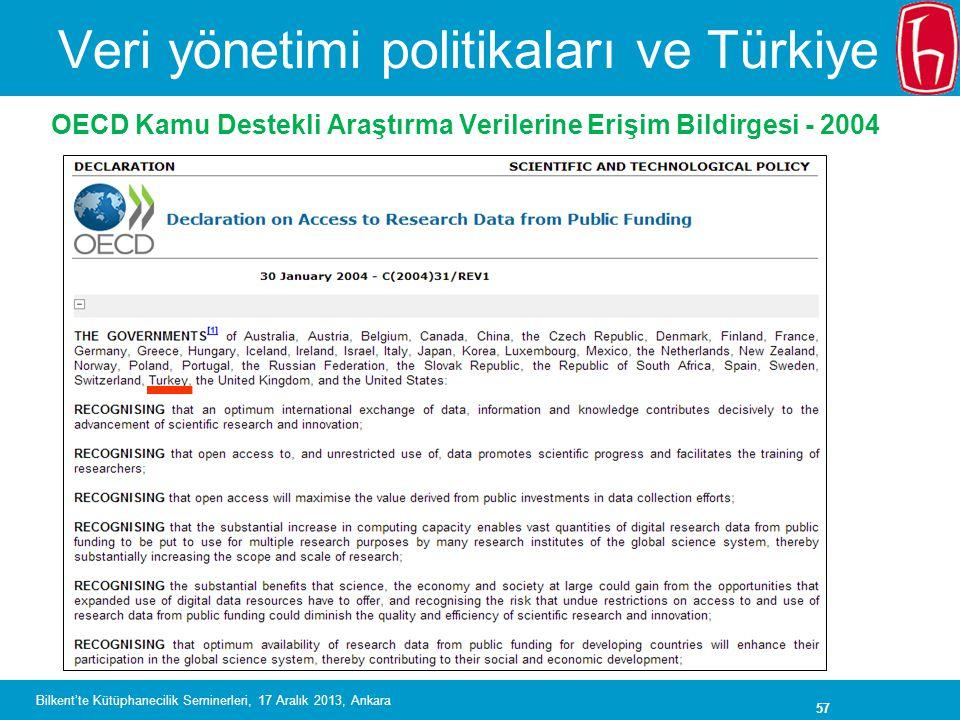 57 Veri yönetimi politikaları ve Türkiye OECD Kamu Destekli Araştırma Verilerine Erişim Bildirgesi - 2004 Bilkent'te Kütüphanecilik Seminerleri, 17 Aralık 2013, Ankara