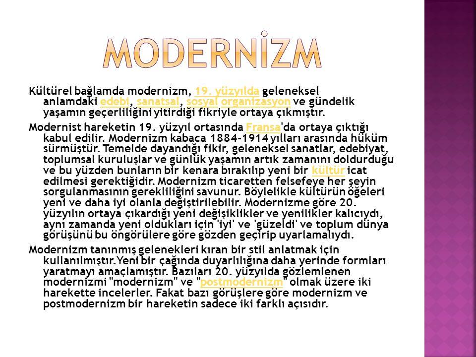 Kültürel bağlamda modernizm, 19. yüzyılda geleneksel anlamdaki edebi, sanatsal, sosyal organizasyon ve gündelik yaşamın geçerliliğini yitirdiği fikriy