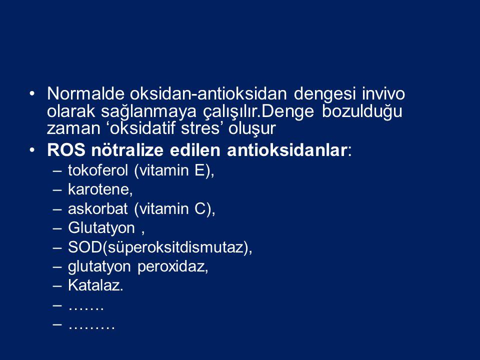 •Normalde oksidan-antioksidan dengesi invivo olarak sağlanmaya çalışılır.Denge bozulduğu zaman 'oksidatif stres' oluşur •ROS nötralize edilen antioksidanlar: –tokoferol (vitamin E), –karotene, –askorbat (vitamin C), –Glutatyon, –SOD(süperoksitdismutaz), –glutatyon peroxidaz, –Katalaz.