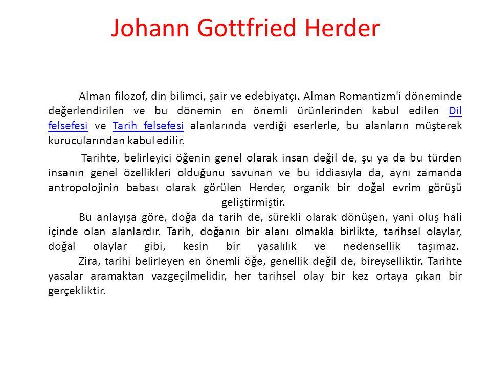 Johann Gottfried Herder Alman filozof, din bilimci, şair ve edebiyatçı. Alman Romantizm'i döneminde değerlendirilen ve bu dönemin en önemli ürünlerind