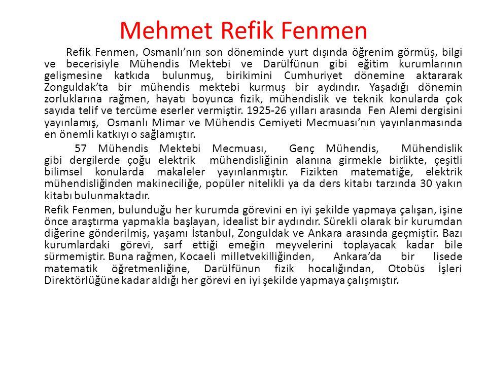 Mehmet Refik Fenmen Refik Fenmen, Osmanlı'nın son döneminde yurt dışında öğrenim görmüş, bilgi ve becerisiyle Mühendis Mektebi ve Darülfünun gibi eğit