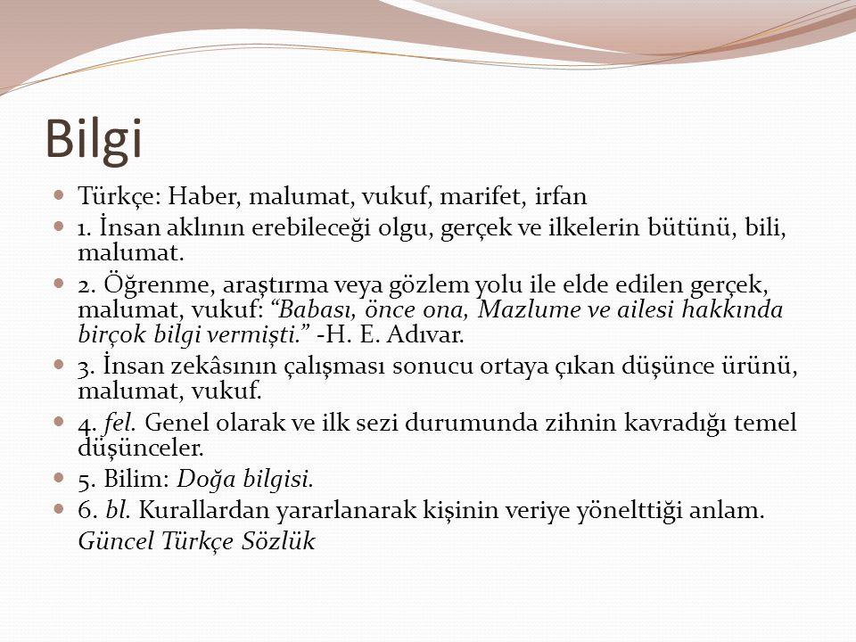 Bilgi  Türkçe: Haber, malumat, vukuf, marifet, irfan  1. İnsan aklının erebileceği olgu, gerçek ve ilkelerin bütünü, bili, malumat.  2. Öğrenme, ar
