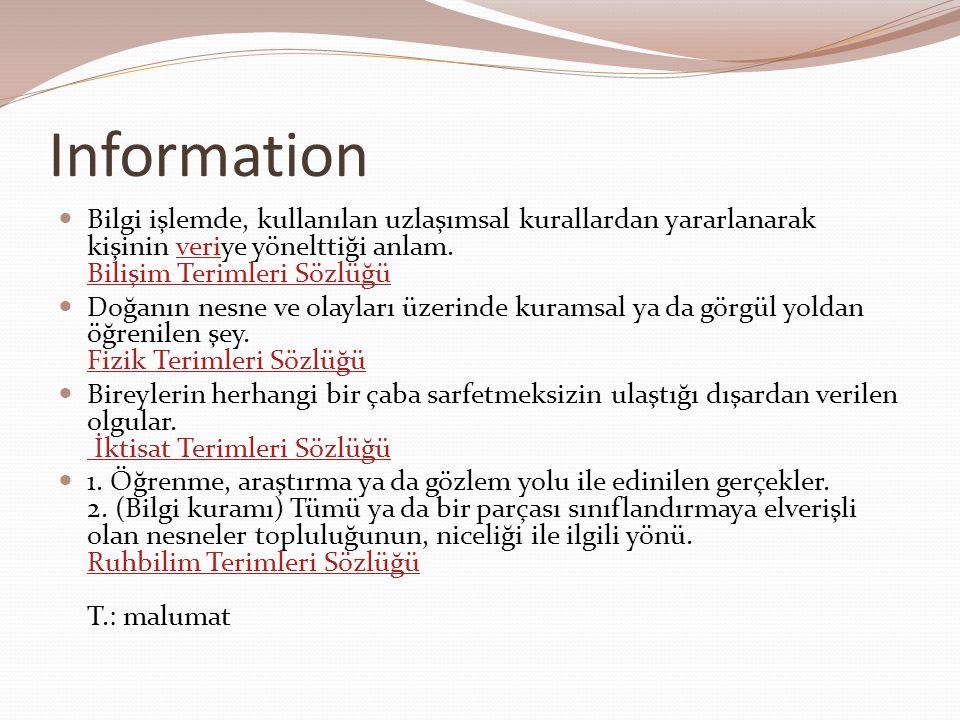 Information  Bilgi işlemde, kullanılan uzlaşımsal kurallardan yararlanarak kişinin veriye yönelttiği anlam. Bilişim Terimleri Sözlüğüveri Bilişim Ter
