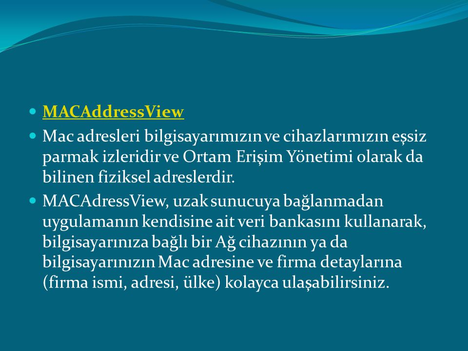 MACAddressView MACAddressView  Mac adresleri bilgisayarımızın ve cihazlarımızın eşsiz parmak izleridir ve Ortam Erişim Yönetimi olarak da bilinen f