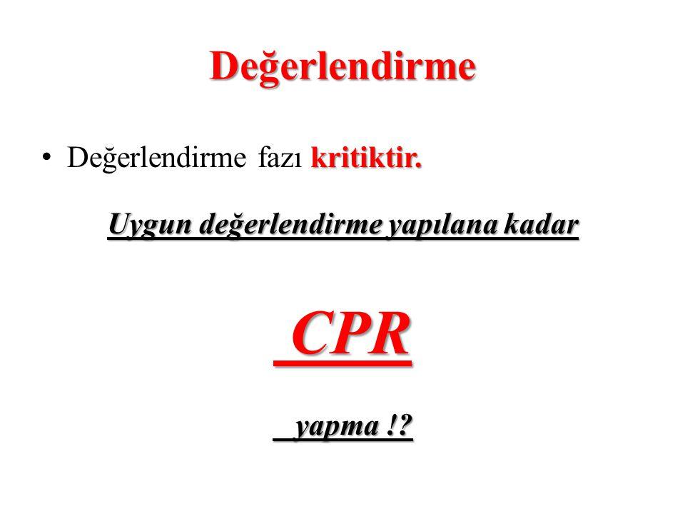 Değerlendirme kritiktir. • Değerlendirme fazı kritiktir. Uygun değerlendirme yapılana kadar CPR CPR yapma !? yapma !?