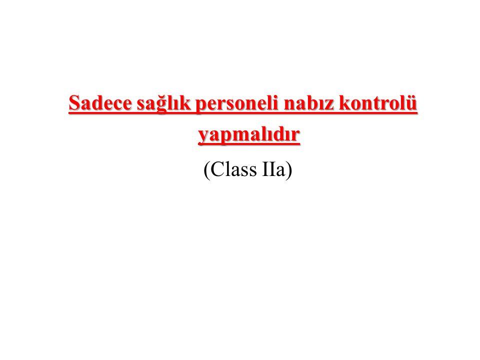 Sadece sağlık personeli nabız kontrolü yapmalıdır (Class IIa)