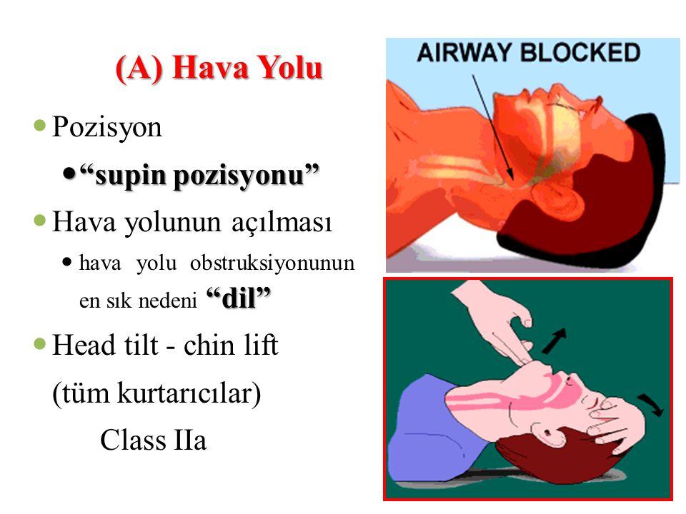 "(A) Hava Yolu  Pozisyon  ""supin pozisyonu""  Hava yolunun açılması ""dil""  hava yolu obstruksiyonunun en sık nedeni ""dil""  Head tilt - chin lift (t"