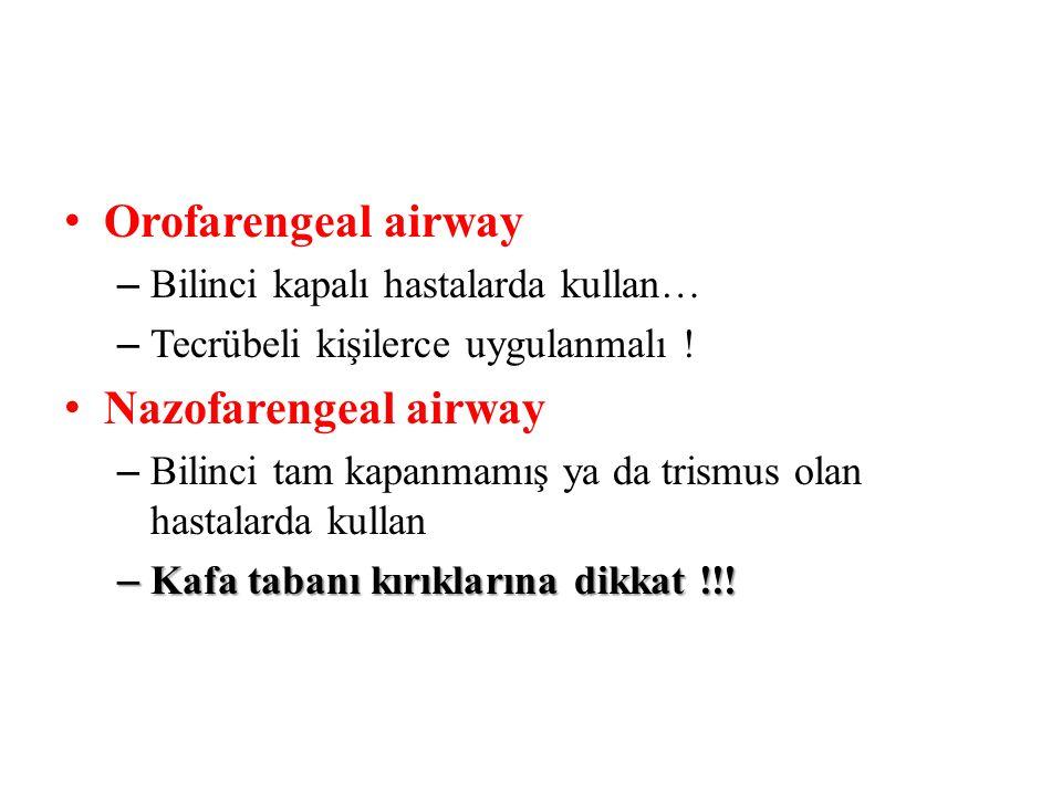 • Orofarengeal airway – Bilinci kapalı hastalarda kullan… – Tecrübeli kişilerce uygulanmalı ! • Nazofarengeal airway – Bilinci tam kapanmamış ya da tr