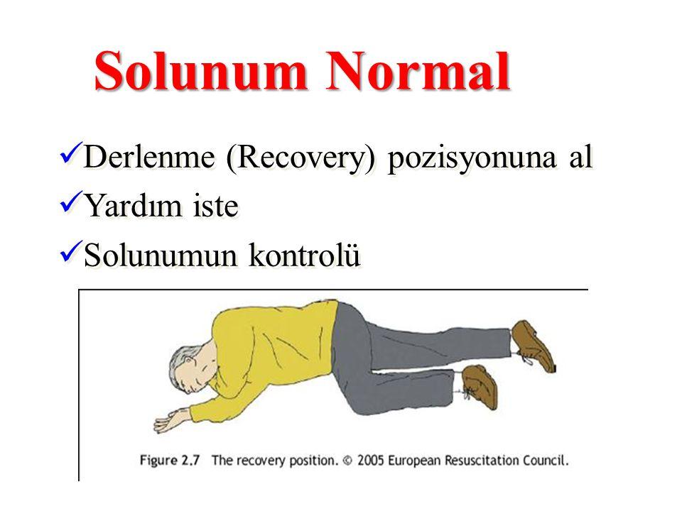 Solunum Normal  Derlenme (Recovery) pozisyonuna al  Yardım iste  Solunumun kontrolü  Derlenme (Recovery) pozisyonuna al  Yardım iste  Solunumun