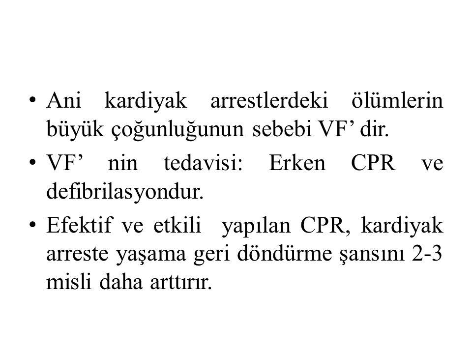 • Ani kardiyak arrestlerdeki ölümlerin büyük çoğunluğunun sebebi VF' dir. • VF' nin tedavisi: Erken CPR ve defibrilasyondur. • Efektif ve etkili yapıl