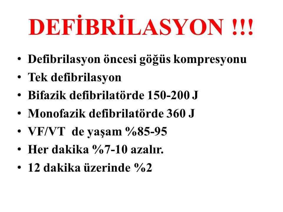 DEFİBRİLASYON !!! • Defibrilasyon öncesi göğüs kompresyonu • Tek defibrilasyon • Bifazik defibrilatörde 150-200 J • Monofazik defibrilatörde 360 J • V