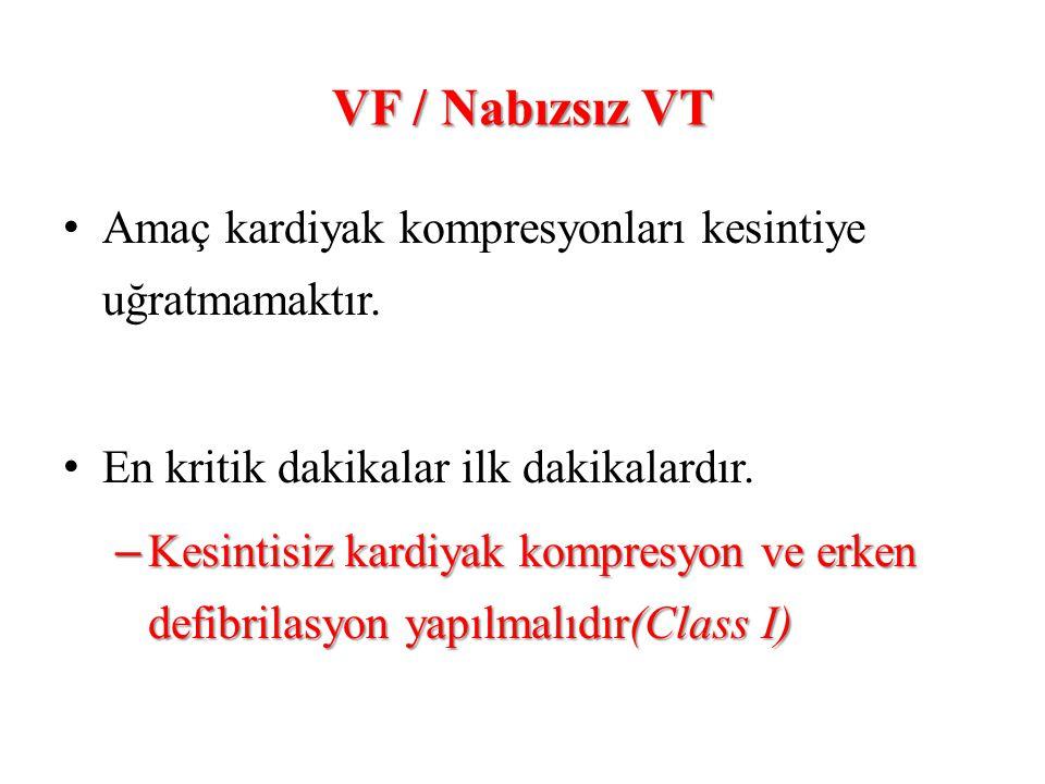 VF / Nabızsız VT • Amaç kardiyak kompresyonları kesintiye uğratmamaktır. • En kritik dakikalar ilk dakikalardır. – Kesintisiz kardiyak kompresyon ve e
