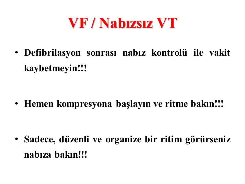 VF / Nabızsız VT • Defibrilasyon sonrası nabız kontrolü ile vakit kaybetmeyin!!! • Hemen kompresyona başlayın ve ritme bakın!!! • Sadece, düzenli ve o