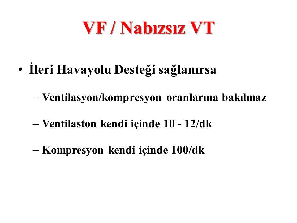 VF / Nabızsız VT • İleri Havayolu Desteği sağlanırsa – Ventilasyon/kompresyon oranlarına bakılmaz – Ventilaston kendi içinde 10 - 12/dk – Kompresyon k