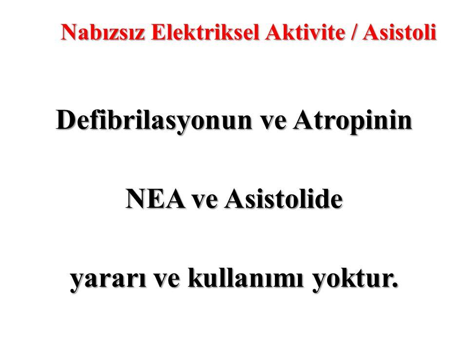 Defibrilasyonun ve Atropinin NEA ve Asistolide yararı ve kullanımı yoktur. Nabızsız Elektriksel Aktivite / Asistoli