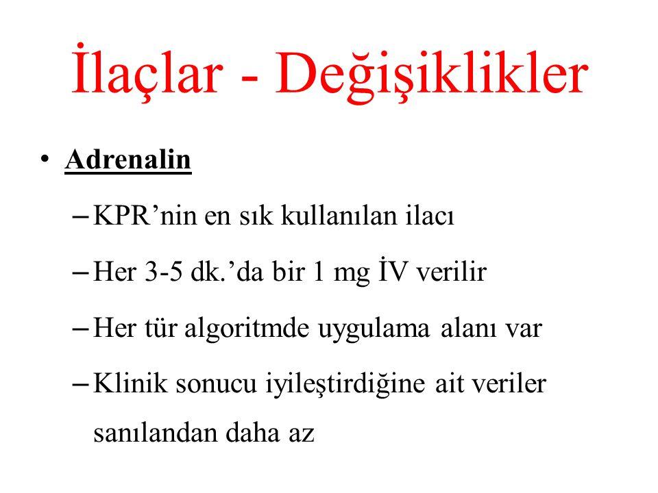 İlaçlar - Değişiklikler • Adrenalin – KPR'nin en sık kullanılan ilacı – Her 3-5 dk.'da bir 1 mg İV verilir – Her tür algoritmde uygulama alanı var – K