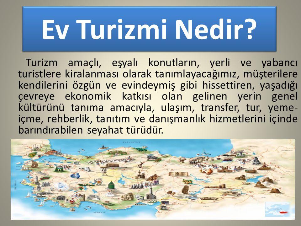 Ev Turizmi Nedir? Turizm amaçlı, eşyalı konutların, yerli ve yabancı turistlere kiralanması olarak tanımlayacağımız, müşterilere kendilerini özgün ve