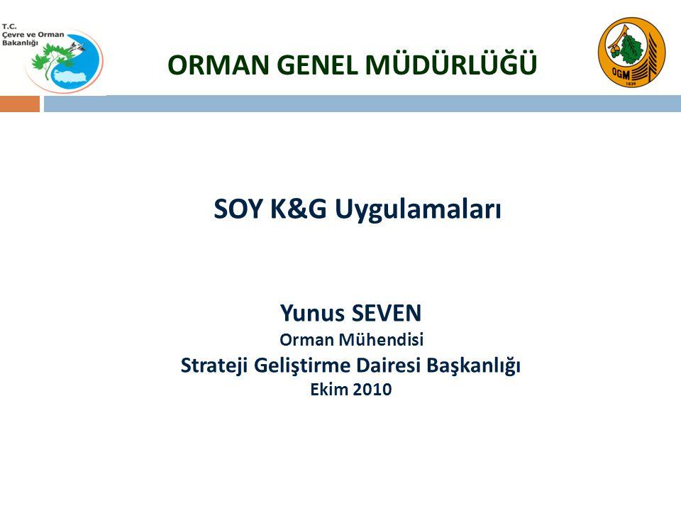 SOY K&G Uygulamaları Yunus SEVEN Orman Mühendisi Strateji Geliştirme Dairesi Başkanlığı Ekim 2010 ORMAN GENEL MÜDÜRLÜĞÜ