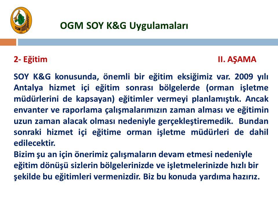 2- Eğitim SOY K&G konusunda, önemli bir eğitim eksiğimiz var. 2009 yılı Antalya hizmet içi eğitim sonrası bölgelerde (orman işletme müdürlerini de kap