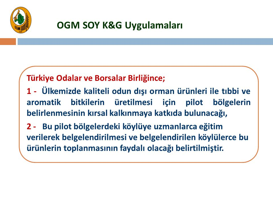 Türkiye Odalar ve Borsalar Birliğince; 1 - Ülkemizde kaliteli odun dışı orman ürünleri ile tıbbi ve aromatik bitkilerin üretilmesi için pilot bölgeler