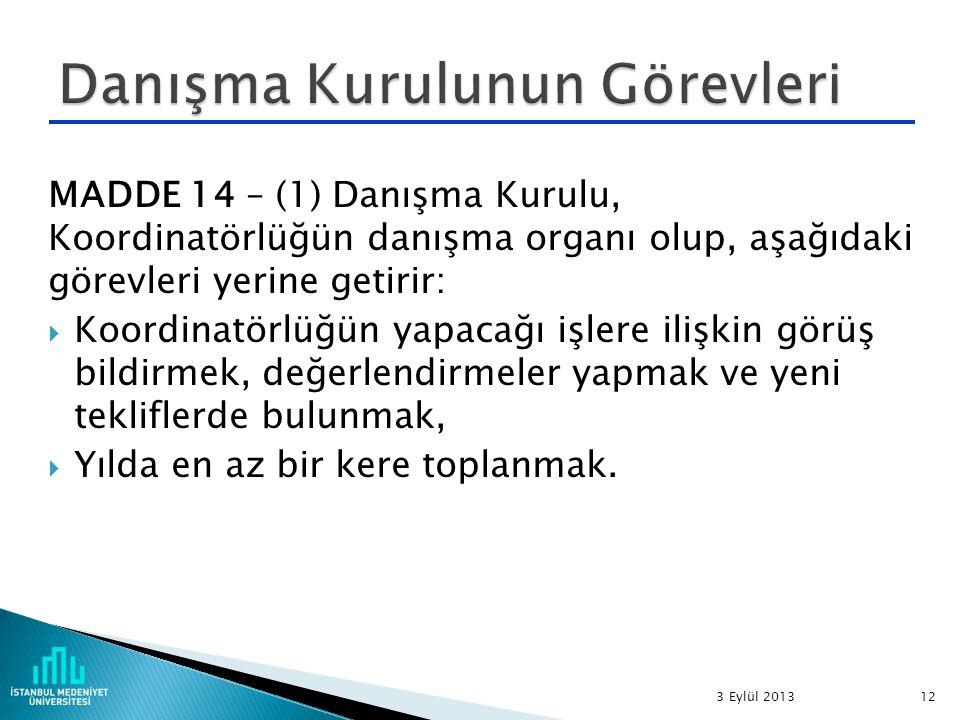 MADDE 14 – (1) Danışma Kurulu, Koordinatörlüğün danışma organı olup, aşağıdaki görevleri yerine getirir:  Koordinatörlüğün yapacağı işlere ilişkin gö
