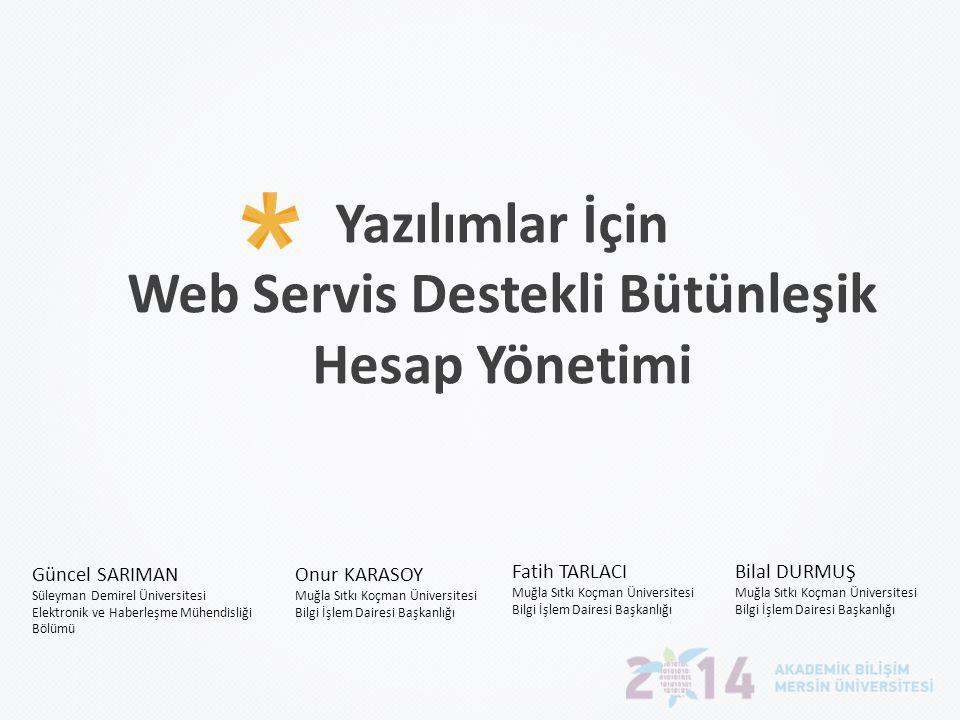 Yazılımlar İçin Web Servis Destekli Bütünleşik Hesap Yönetimi Güncel SARIMAN Süleyman Demirel Üniversitesi Elektronik ve Haberleşme Mühendisliği Bölüm