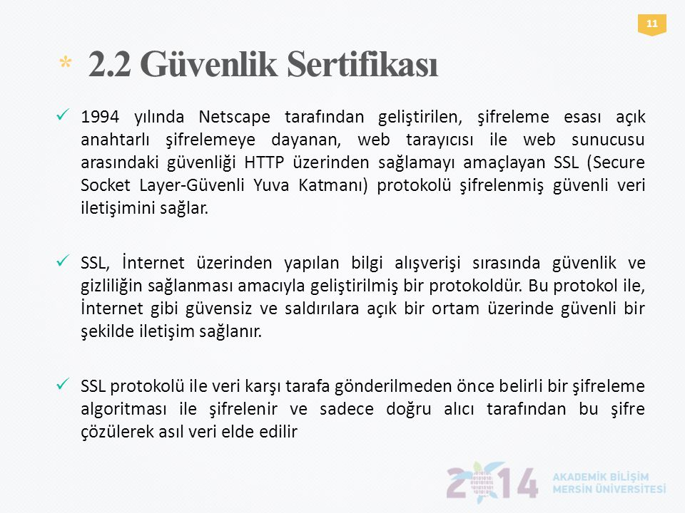 * 2.2 Güvenlik Sertifikası 1  1994 yılında Netscape tarafından geliştirilen, şifreleme esası açık anahtarlı şifrelemeye dayanan, web tarayıcısı ile w