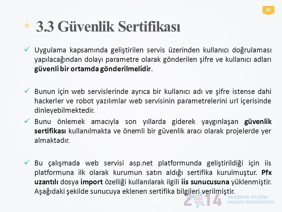 * 3.3 Güvenlik Sertifikası 2121  Uygulama kapsamında geliştirilen servis üzerinden kullanıcı doğrulaması yapılacağından dolayı parametre olarak gönde