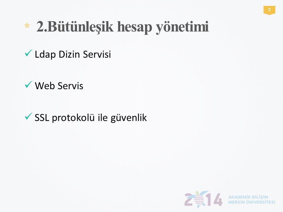 * 2.Bütünleşik hesap yönetimi 7  Ldap Dizin Servisi  Web Servis  SSL protokolü ile güvenlik