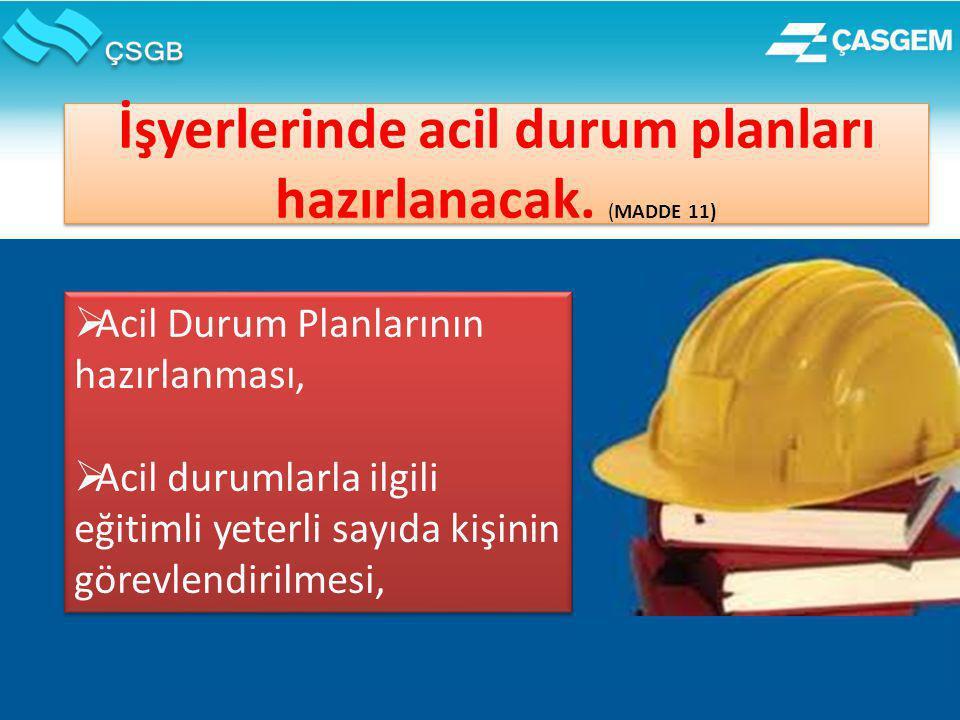 34 İşyerlerinde acil durum planları hazırlanacak.