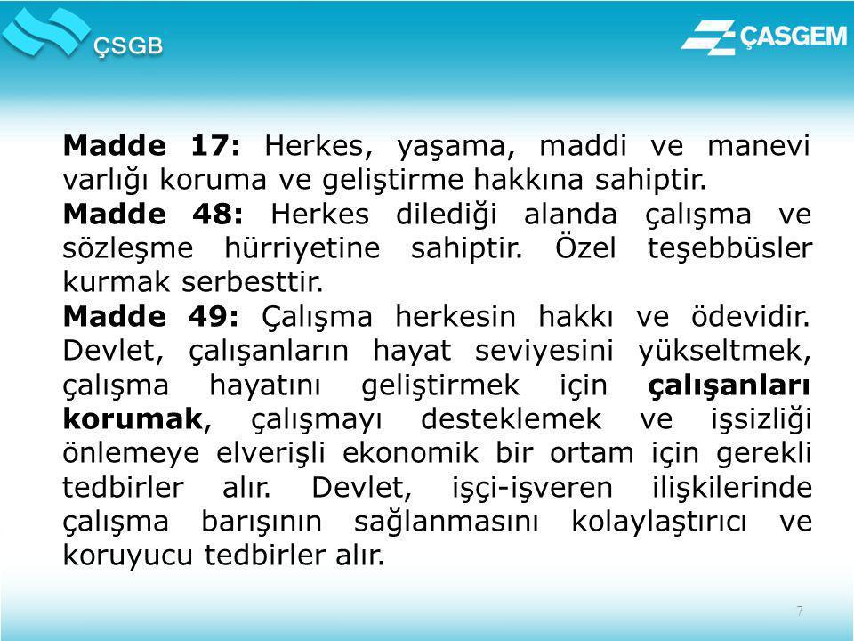 7 Madde 17: Herkes, yaşama, maddi ve manevi varlığı koruma ve geliştirme hakkına sahiptir.