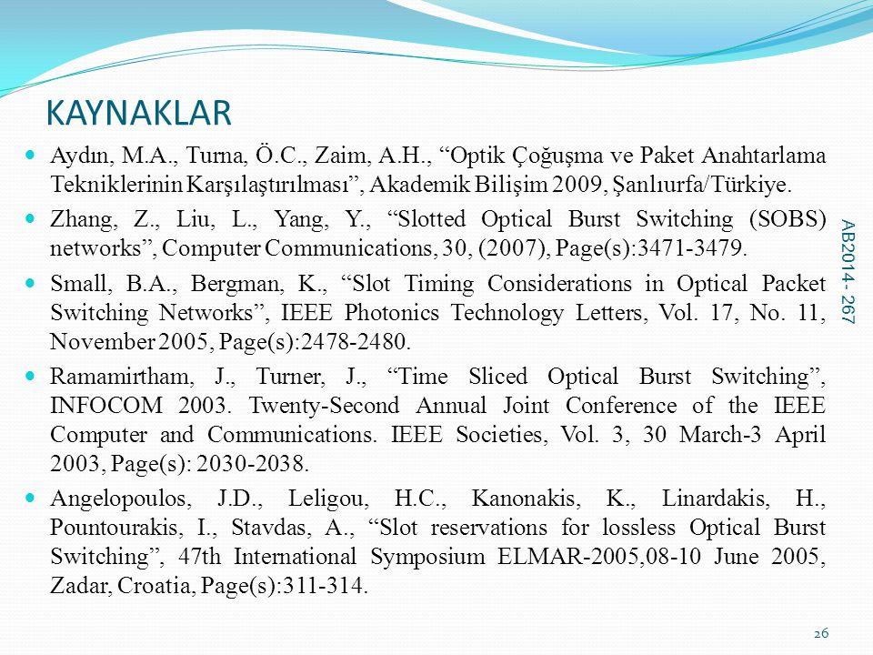 """KAYNAKLAR  Aydın, M.A., Turna, Ö.C., Zaim, A.H., """"Optik Çoğuşma ve Paket Anahtarlama Tekniklerinin Karşılaştırılması"""", Akademik Bilişim 2009, Şanlıur"""