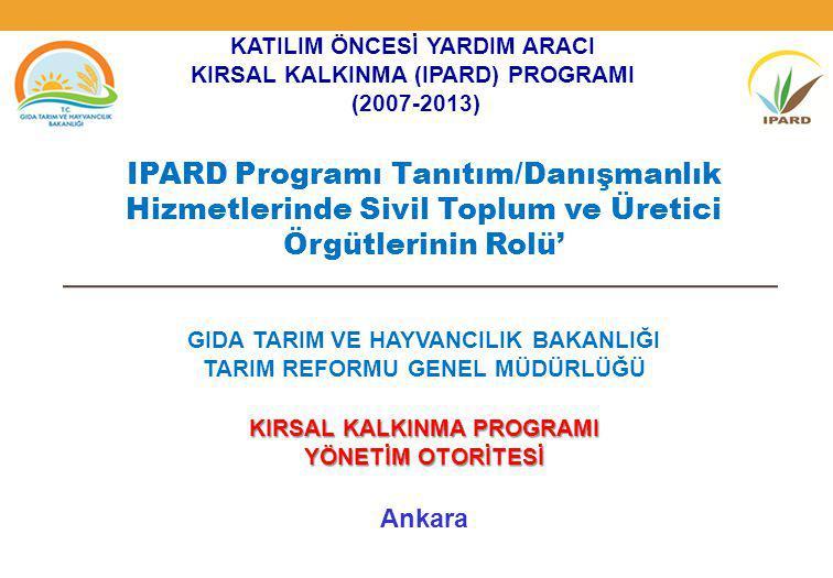 IPARD Programı Tanıtım/Danışmanlık Hizmetlerinde Sivil Toplum ve Üretici Örgütlerinin Rolü' GIDA TARIM VE HAYVANCILIK BAKANLIĞI TARIM REFORMU GENEL MÜ