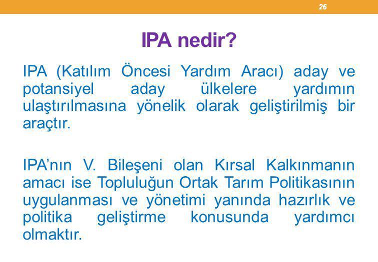 IPA nedir? IPA (Katılım Öncesi Yardım Aracı) aday ve potansiyel aday ülkelere yardımın ulaştırılmasına yönelik olarak geliştirilmiş bir araçtır. IPA'n