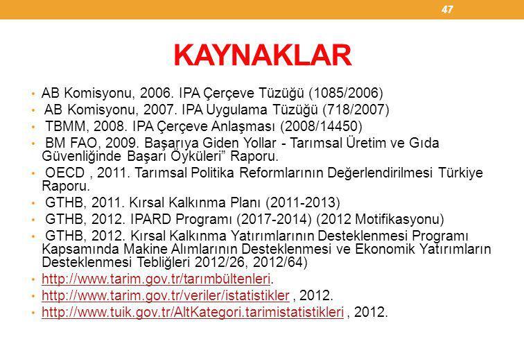 KAYNAKLAR • AB Komisyonu, 2006. IPA Çerçeve Tüzüğü (1085/2006) • AB Komisyonu, 2007. IPA Uygulama Tüzüğü (718/2007) • TBMM, 2008. IPA Çerçeve Anlaşmas