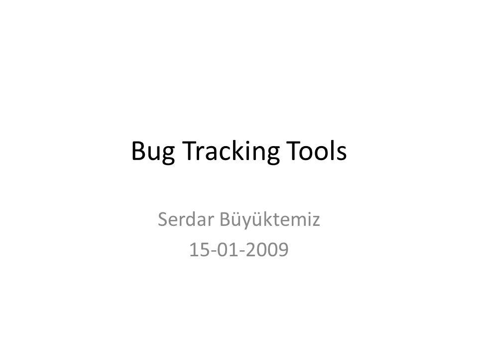 Bug Tracking Tools Serdar Büyüktemiz 15-01-2009